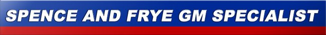 Spence & Frye GM Specialist - Auto Repair Shop & GM Vehicle Specialist In Pasadena, CA -626-792-2351